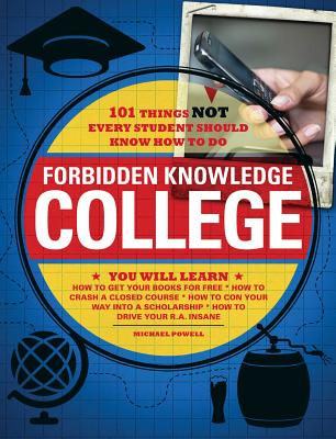 Forbidden Knowledge - College: 101 Things NOT Every Student Should Know How to Do - Powell, Michael, and Forbeck, Matt