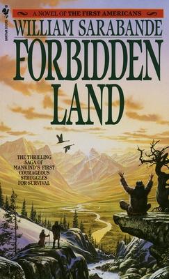 Forbidden Land: A Novel of the First Americans - Sarabande, William