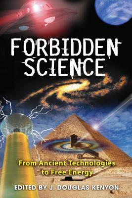 Forbidden Science: From Ancient Technologies to Free Energy - Kenyon, J Douglas (Editor)