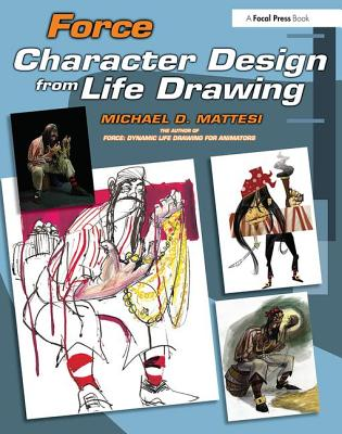 Force: Character Design from Life Drawing - Mattesi, Mike