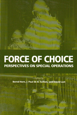 Force of Choice: Perspectives on Special Operations - Horn, Bernd, Colonel, and Taillon, J Paul de B, and Last, David