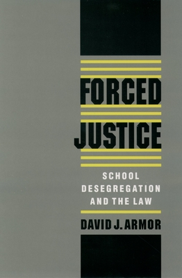 Forced Justice: School Desegregation and the Law - Armor, David J