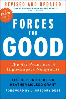 Forces for Good: The Six Practices of High-Impact Nonprofits - Crutchfield, Leslie R, and McLeod Grant, Heather, and Dees, J Gregory (Foreword by)