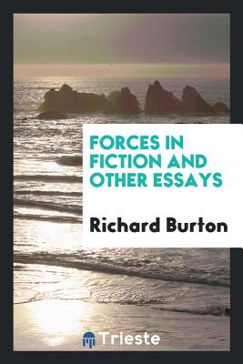 Forces in Fiction and Other Essays - Burton, Richard, Sir