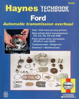 Ford Automatic Transmission Overhaul: Models Covered: C3, C4, C5, C6 and Aod Rear Wheel Drive Transmissions, Atx - Haynes, John
