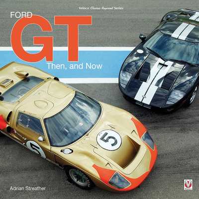 Ford GT: Then and Now - Streather, Adrian
