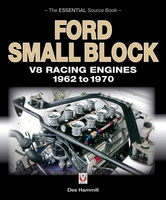 Ford Small Block V8 Racing Engines 1962-1970: The Essential Source Book - Hammill, Des