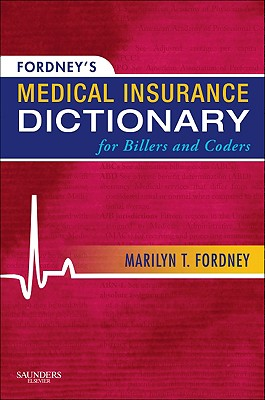 Fordney's Medical Insurance Dictionary for Billers and Coders - Fordney, Marilyn