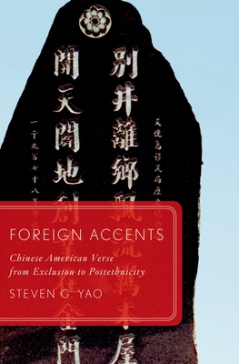Foreign Accents: Chinese American Verse from Exclusion to Postethnicity - Yao, Steven G