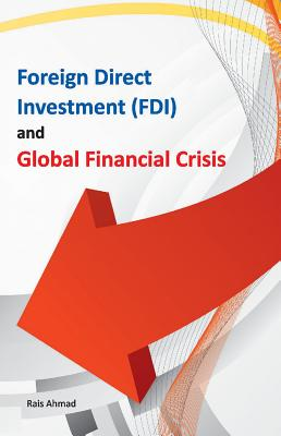 Foreign Direct Investment (FDI) & Global Financial Crisis - Ahmad, Rais, Dr. (Editor)