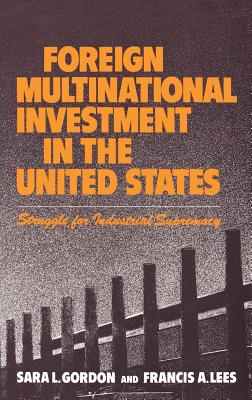 Foreign Multinational Investment in the United States: Struggle for Industrial Supremacy - Gordon, Sara, and Lees, Francis