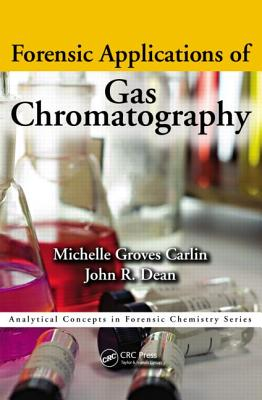 Forensic Applications of Gas Chromatography - Carlin, Michelle, and Dean, John Richard, and Groves Carlin, Michelle