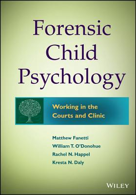 Forensic Child Psychology: Working in the Courts and Clinic - Fanetti, Matthew, and O'Donohue, William T., PhD., and Happel, Rachel N.