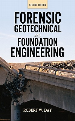 Forensic Geotechnical and Foundation Engineering - Day, Robert, Professor