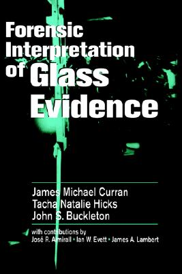 Forensic Interpretation of Glass Evidence - Curran, James Michael