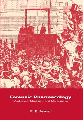 Forensic Pharmacology: Medicines, Mayhem, and Malpractice - Ferner, R E, and Norman, Elizabeth, and Rawlins, M D (Foreword by)