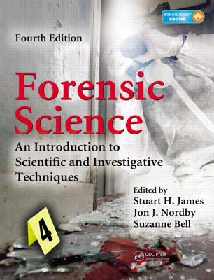 Forensic Science: An Introduction to Scientific and Investigative Techniques - James, Stuart H (Editor), and Nordby, Jon J, Ph.D. (Editor), and Bell, Suzanne, PH.D. (Editor)