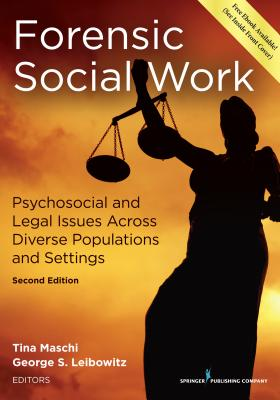 Forensic Social Work: Psychosocial and Legal Issues Across Diverse Populations and Settings - Maschi, Tina, Dr., PhD, Lcsw, Acsw (Editor), and Leibowitz, George Stuart, Dr., PhD (Editor)