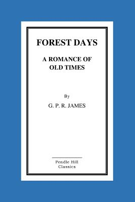 Forest Days a Romance of Old Times - James, George Payne Rainsford