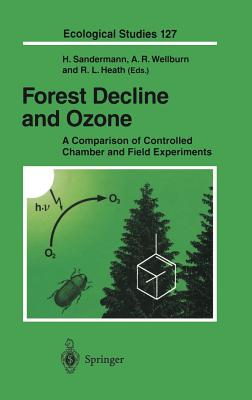 Forest Decline and Ozone - Sandermann, Heinrich (Editor), and Wellburn, Alan R (Editor), and Heath, Robert L, Dr. (Editor)