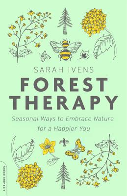 Forest Therapy: Seasonal Ways to Embrace Nature for a Happier You - Ivens, Sarah