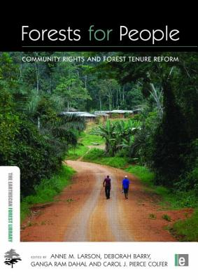 Forests for People: Community Rights and Forest Tenure Reform - Larson, Anne M (Editor), and Barry, Deborah (Editor), and Dahal, Ganga Ram (Editor)