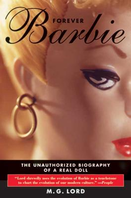 Forever Barbie: The Unauthorized Biography of a Real Doll - Lord, M G (Introduction by)