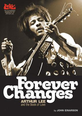 Forever Changes: Arthur Lee and the Book of Love - Einarson, John