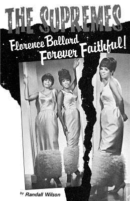 Forever Faithful: A Study of Florence Ballard and the Supremes - Wilson, Randall, and Champion, Linda (Editor), and Ingrassia, Thomas (Foreword by)