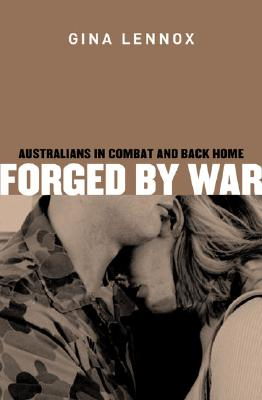 Forged by War: Australians in Combat and Back Home - Lennox, Gina (Editor)