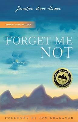 Forget Me Not: A Memoir - Lowe-Anker, Jennifer, and Krakauer, Jon (Foreword by)