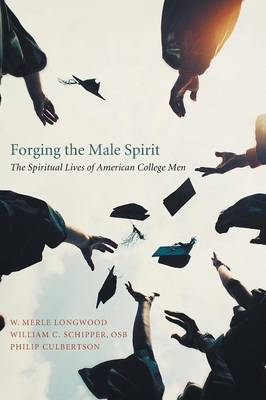 Forging the Male Spirit - Longwood, W Merle, PH.D., and Schipper, William C Osb, and Culbertson, Philip