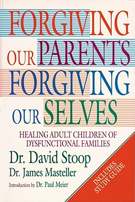 Forgiving Our Parents, Forgiving Our Selves: Healing Adult Children of Dysfunctional Families - Stoop, David A, Dr., and Stoop, Jan, Dr., PH.D, and Masteller, James