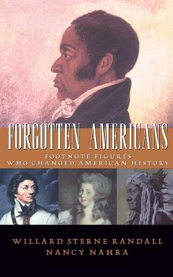 Forgotten Americans: Footnote Figures Who Changed American History - Randall, Willard Sterne, and Nahra, Nancy, Ph.D.
