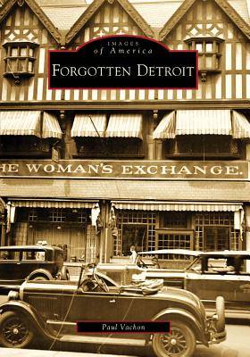 Forgotten Detroit - Vachon, Paul