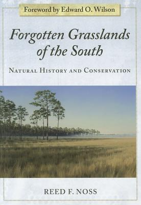 Forgotten Grasslands of the South: Natural History and Conservation - Noss, Reed F, and Wilson, Edward O (Foreword by)