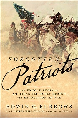Forgotten Patriots: The Untold Story of American Prisoners During the Revolutionary War - Burrows, Edwin G