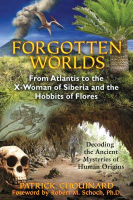 Forgotten Worlds: From Atlantis to the X-Woman of Siberia and the Hobbits of Flores - Chouinard, Patrick, and Schoch, Robert M, PhD (Foreword by)