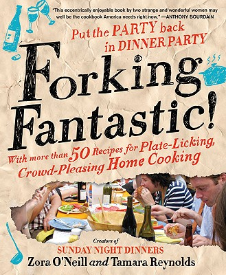 Forking Fantastic!: Put the Party Back in Dinner Party - O'Neill, Zora, and Reynolds, Tamara