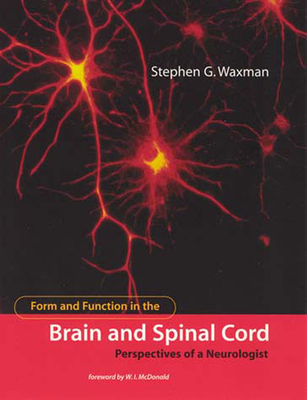 Form and Function in the Brain and Spinal Cord: Perspectives of a Neurologist - Waxman, Stephen G, MD, PhD, and McDonald, W I (Foreword by)
