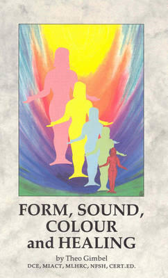 Form, Sound, Colour and Healing - Gimbel, Theo