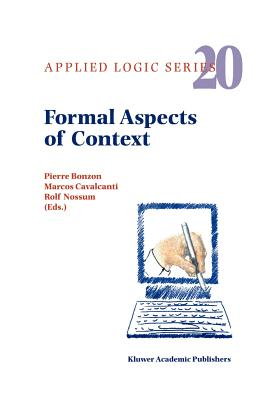 Formal Aspects of Context - Bonzon, Pierre (Editor), and Cavalcanti, Marcos (Editor), and Nossum, Rolf (Editor)