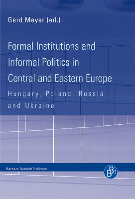 Formal Institutions and Informal Politics in Central and Eastern Europe: Hungary, Poland, Russia and Ukraine (Second Revised and Updated Edition) - Bozoki, Andras, Professor, and Simon, Eszter, and Wyrozumska, Aleksandra