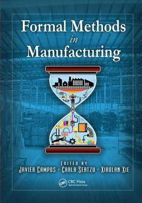 Formal Methods in Manufacturing - Campos, Javier (Editor), and Seatzu, Carla (Editor), and Xie, Xiaolan (Editor)
