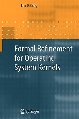 Formal Refinement for Operating System Kernels - Craig, Iain D.