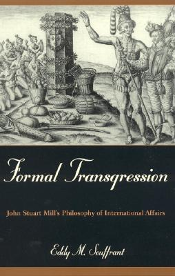 Formal Transgression: John Stuart Mill's Philosophy of International Affairs - Souffrant, Eddy M