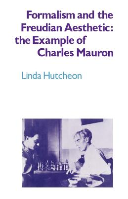 Formalism and the Freudian Aesthetic: The Example of Charles Mauron - Hutcheon, Linda