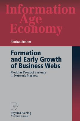 Formation and Early Growth of Business Webs: Modular Product Systems in Network Markets - Steiner, Florian