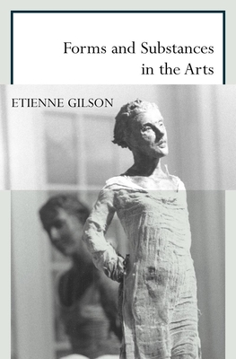 Forms and Substances in the Arts - Gilson, Etienne, and Atlanasio, Salvator (Translated by)