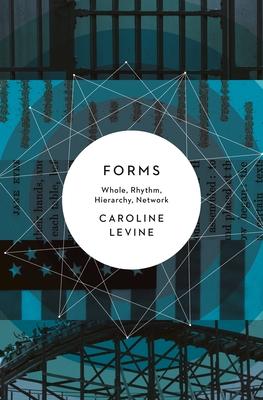 Forms: Whole, Rhythm, Hierarchy, Network - Levine, Caroline, Ms.